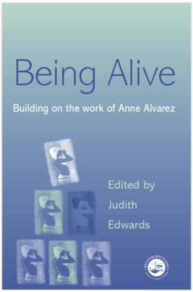 Being Alive: Building on the Work of Anne Alvarez (e-Book) book cover