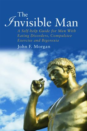 The Invisible Man: A Self-help Guide for Men With Eating Disorders, Compulsive Exercise and Bigorexia (Paperback) book cover