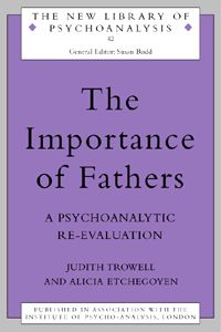 The Importance of Fathers: A Psychoanalytic Re-evaluation, 1st Edition (Hardback) book cover