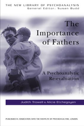 The Importance of Fathers: A Psychoanalytic Re-evaluation, 1st Edition (Paperback) book cover