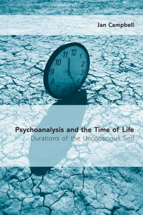 Psychoanalysis and the Time of Life: Durations of the Unconscious Self, 1st Edition (Paperback) book cover