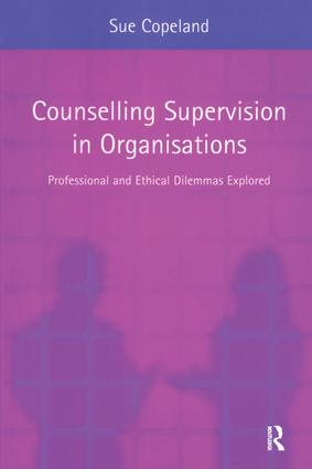 Counselling Supervision in Organisations: Professional and Ethical Dilemmas Explored, 1st Edition (Paperback) book cover