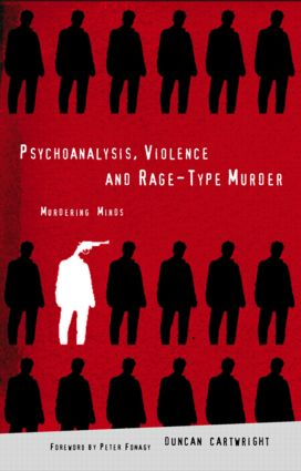 Psychoanalysis, Violence and Rage-Type Murder: Murdering Minds, 1st Edition (Paperback) book cover