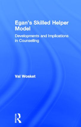 Egan's Skilled Helper Model: Developments and Implications in Counselling, 1st Edition (Hardback) book cover