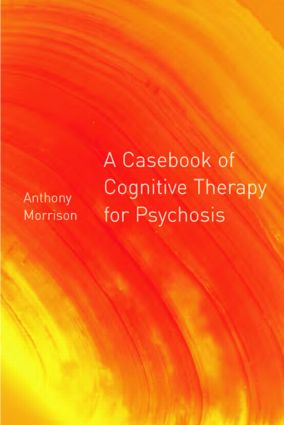 A Casebook of Cognitive Therapy for Psychosis: 1st Edition (Paperback) book cover