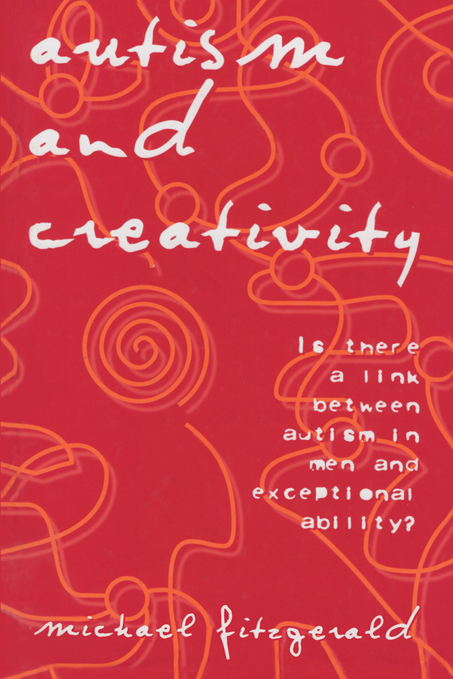 Autism and Creativity: Is There a Link between Autism in Men and Exceptional Ability? (Hardback) book cover