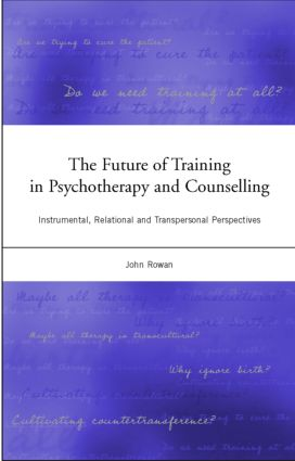 The Future of Training in Psychotherapy and Counselling: Instrumental, Relational and Transpersonal Perspectives (Paperback) book cover
