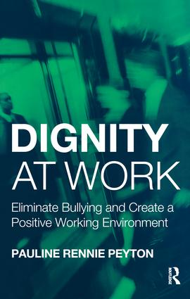 Dignity at Work: Eliminate Bullying and Create and a Positive Working Environment, 1st Edition (Hardback) book cover
