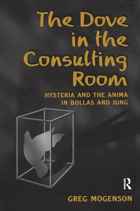 The Dove in the Consulting Room: Hysteria and the Anima in Bollas and Jung, 1st Edition (Paperback) book cover