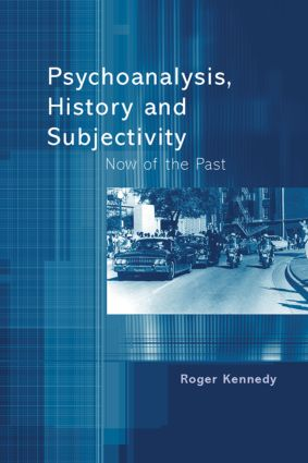 Psychoanalysis, History and Subjectivity: Now of the Past, 1st Edition (Paperback) book cover