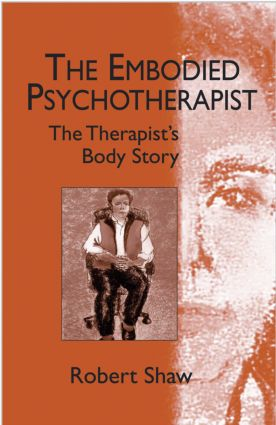 The Embodied Psychotherapist: The Therapist's Body Story (Hardback) book cover