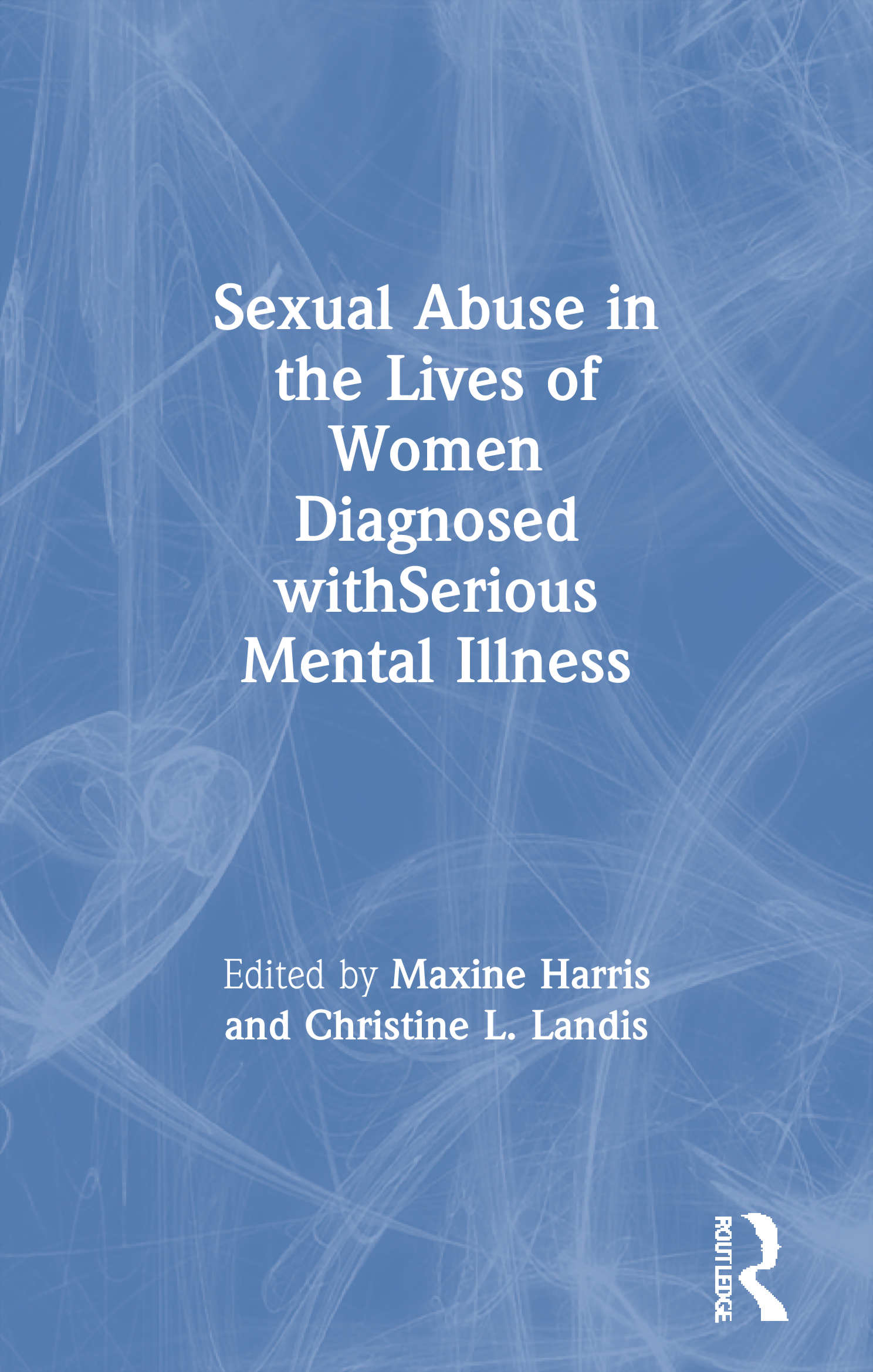 Sexual Abuse in the Lives of Women Diagnosed withSerious Mental Illness