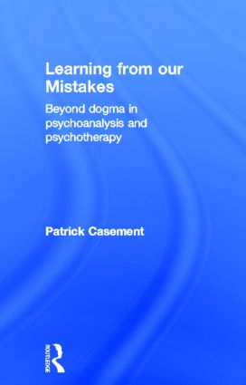 Learning from our Mistakes: Beyond Dogma in Psychoanalysis and Psychotherapy, 1st Edition (Hardback) book cover