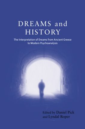 Dreams and History: The Interpretation of Dreams from Ancient Greece to Modern Psychoanalysis, 1st Edition (Paperback) book cover