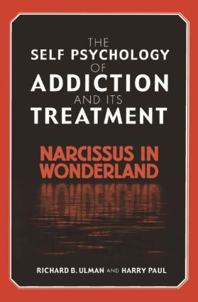 The Self Psychology of Addiction and its Treatment: Narcissus in Wonderland (Hardback) book cover