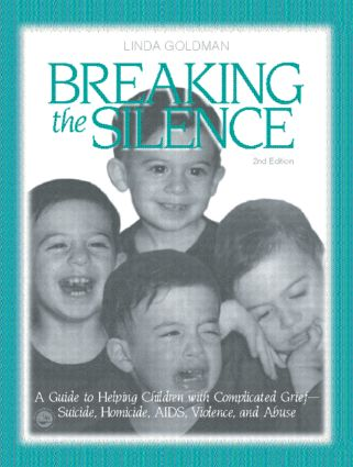 Breaking the Silence: A Guide to Helping Children with Complicated Grief - Suicide, Homicide, AIDS, Violence and Abuse, 2nd Edition (Paperback) book cover