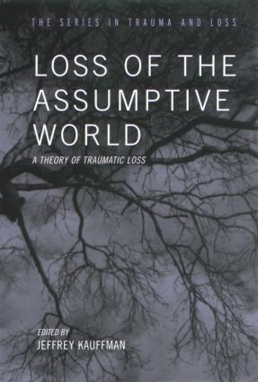 Loss of the Assumptive World: A Theory of Traumatic Loss (Hardback) book cover