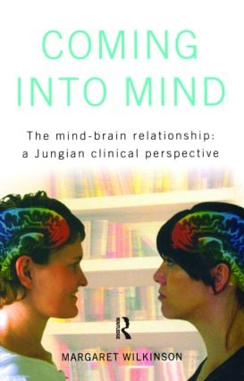 Coming into Mind: The Mind-Brain Relationship: A Jungian Clinical Perspective, 1st Edition (Paperback) book cover