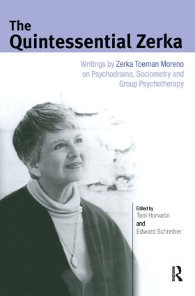 The Quintessential Zerka: Writings by Zerka Toeman Moreno on Psychodrama, Sociometry and Group Psychotherapy (Hardback) book cover