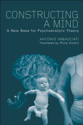 Constructing a Mind: A New Base for Psychoanalytic Theory, 1st Edition (Hardback) book cover