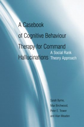 A Casebook of Cognitive Behaviour Therapy for Command Hallucinations: A Social Rank Theory Approach (Hardback) book cover