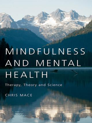 Mindfulness and Mental Health: Therapy, Theory and Science, 1st Edition (Hardback) book cover