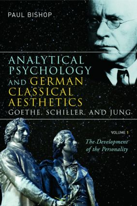 Analytical Psychology and German Classical Aesthetics: Goethe, Schiller, and Jung, Volume 1: The Development of the Personality (Paperback) book cover