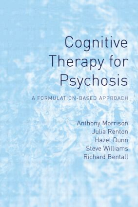 Cognitive Therapy for Psychosis: A Formulation-Based Approach (Hardback) book cover