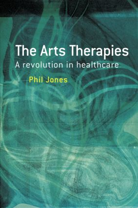 The Arts Therapies: A Revolution in Healthcare, 1st Edition (Paperback) book cover