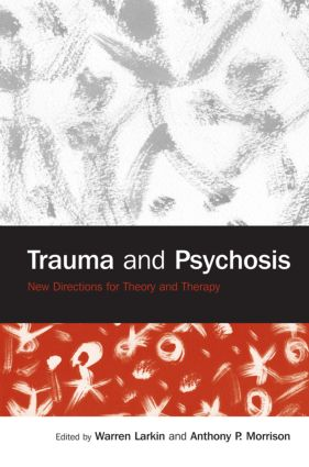 Trauma and Psychosis: New Directions for Theory and Therapy (Hardback) book cover