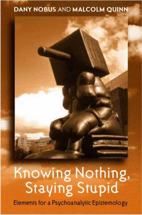 Knowing Nothing, Staying Stupid