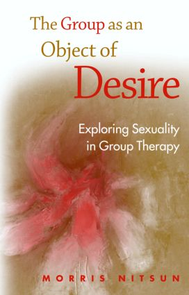 The Group as an Object of Desire: Exploring Sexuality in Group Therapy (Paperback) book cover
