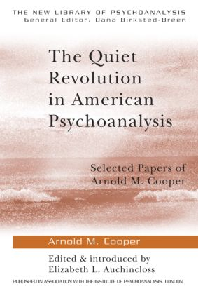 The Quiet Revolution in American Psychoanalysis: Selected Papers of Arnold M. Cooper (Paperback) book cover