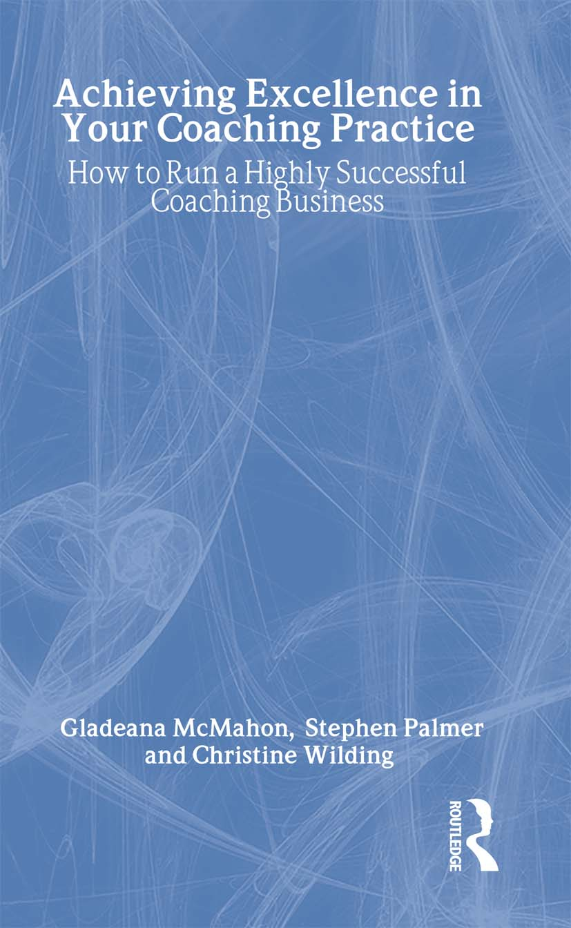 Achieving Excellence in Your Coaching Practice: How to Run a Highly Successful Coaching Business, 1st Edition (Hardback) book cover