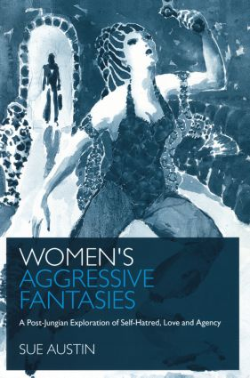Women's Aggressive Fantasies: A Post-Jungian Exploration of Self-Hatred, Love and Agency, 1st Edition (Paperback) book cover