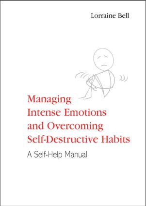 Managing Intense Emotions and Overcoming Self-Destructive Habits: A Self-Help Manual, 1st Edition (Paperback) book cover
