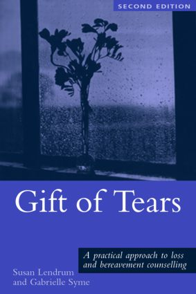 Gift of Tears: A Practical Approach to Loss and Bereavement in Counselling and Psychotherapy, 2nd Edition (Paperback) book cover