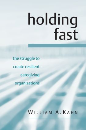 Holding Fast: The Struggle to Create Resilient Caregiving Organizations, 1st Edition (Paperback) book cover