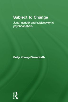 Subject to Change: Jung, Gender and Subjectivity in Psychoanalysis, 1st Edition (Hardback) book cover