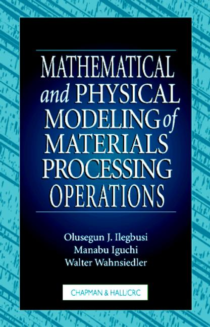 Mathematical and Physical Modeling of Materials Processing Operations: 1st Edition (Hardback) book cover