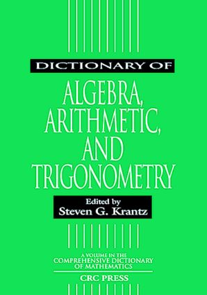 Dictionary of Algebra, Arithmetic, and Trigonometry: 1st Edition (Paperback) book cover