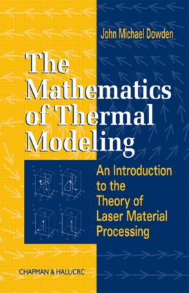 The Mathematics of Thermal Modeling: An Introduction to the Theory of Laser Material Processing, 1st Edition (Hardback) book cover