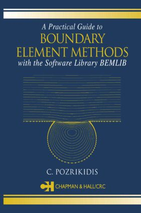 A Practical Guide to Boundary Element Methods with the Software Library BEMLIB: 1st Edition (Hardback) book cover