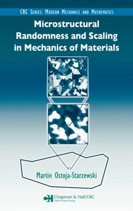 Microstructural Randomness and Scaling in Mechanics of Materials: 1st Edition (Hardback) book cover