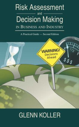 Risk Assessment and Decision Making in Business and Industry: A Practical Guide, Second Edition, 2nd Edition (Hardback) book cover