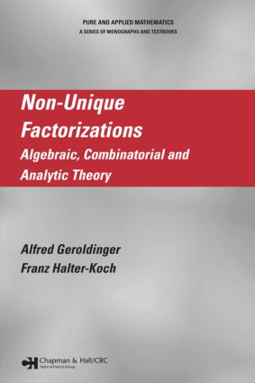 Non-Unique Factorizations: Algebraic, Combinatorial and Analytic Theory, 1st Edition (Hardback) book cover