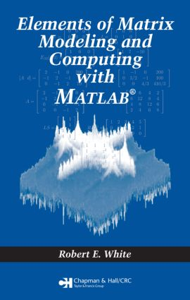 Elements of Matrix Modeling and Computing with MATLAB: 1st Edition (Hardback) book cover