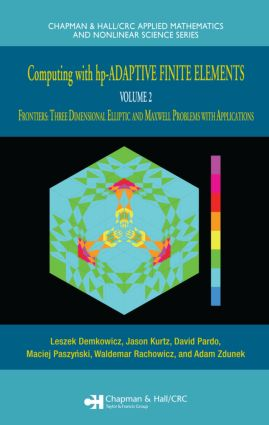 Computing with hp-ADAPTIVE FINITE ELEMENTS: Volume II Frontiers: Three Dimensional Elliptic and Maxwell Problems with Applications book cover