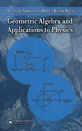 Geometric Algebra and Applications to Physics: 1st Edition (Hardback) book cover
