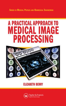 A Practical Approach to Medical Image Processing: 1st Edition (Hardback) book cover